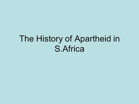 The History of Apartheid in S.Africa. Apartheid Laws enacted in 1948 by the National Party, racial discrimination becomes institutionalized Classification.