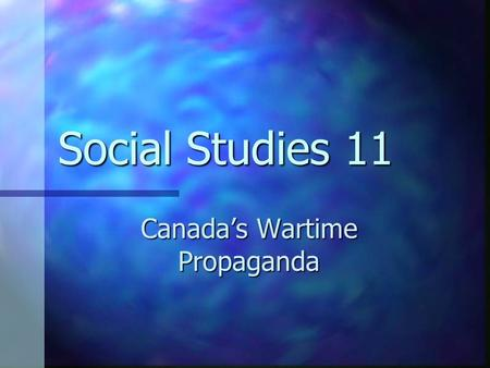 Social Studies 11 Canada's Wartime Propaganda. Propaganda is the organized dissemination of information to influence thoughts, beliefs, feelings, and.