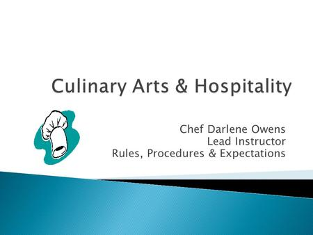 Chef Darlene Owens Lead Instructor Rules, Procedures & Expectations.