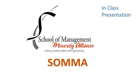In Class Presentation. Who we are Founded in 2010, School of Management Minority Alliance (SOMMA) at the University at Buffalo has become the club that.