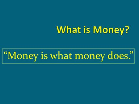 """Money is what money does."". "" Money is a belief that has to be shared with other people….Otherwise money's useless: you can't eat or wear it, buy love."