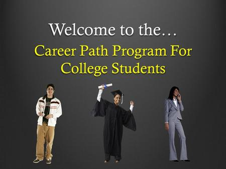Welcome to the… Career Path Program For College Students.