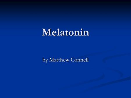 Melatonin by Matthew Connell. Melatonin Regulates sleep and wake cycle Regulates sleep and wake cycle Produced in the Pineal Gland in the brain Produced.