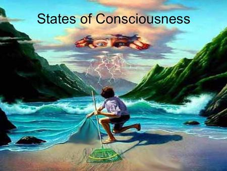 States of Consciousness. Consciousness  Is our awareness of ourselves and our environment. Allows one to think and plan Enables concentration  Jake.