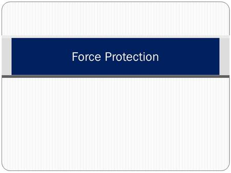 Force Protection. What is Force Protection? Force protection (FP) is a term used by the US military to describe preventive measures taken to mitigate.