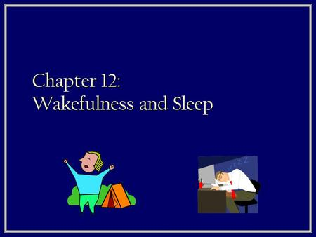 Chapter 12: Wakefulness and Sleep. Endogenous Cycles 1. Many animals have a circannual rhythm 2. Most animals, including humans have a circadian rhythm.