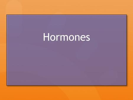 Hormones. Hormone Overview Hormones Chemicals released from one organ that can control the physiology of other organ(s) in the body similar to the nervous.