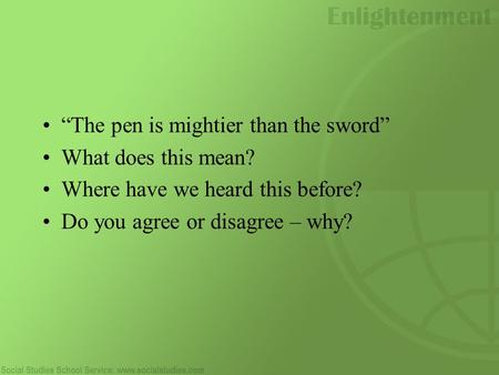 """The pen is mightier than the sword"" What does this mean? Where have we heard this before? Do you agree or disagree – why?"