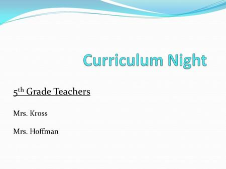 5 th Grade Teachers Mrs. Kross Mrs. Hoffman. Daily Schedule 8:35 – 9:00 Writing 9:00 – 10:15 Session I (Math or Reading) 10:25 – 11:40 Session II (Math.