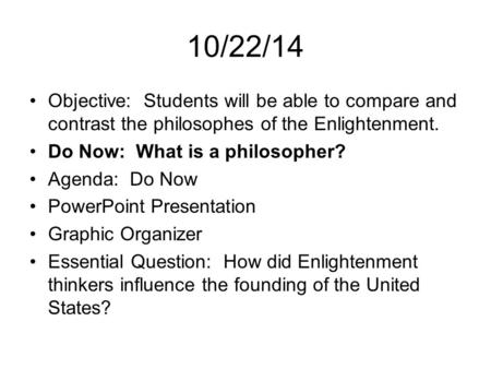 10/22/14 Objective: Students will be able to compare and contrast the philosophes of the Enlightenment. Do Now: What is a philosopher? Agenda: Do Now PowerPoint.