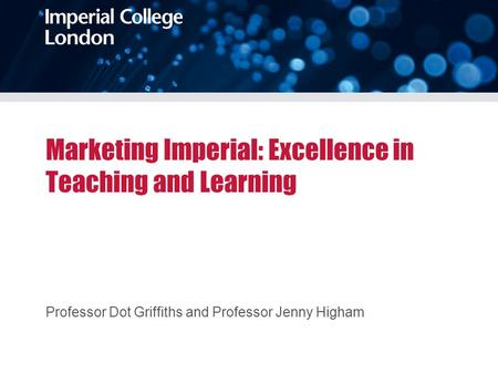 Marketing Imperial: Excellence in Teaching and Learning Professor Dot Griffiths and Professor Jenny Higham.