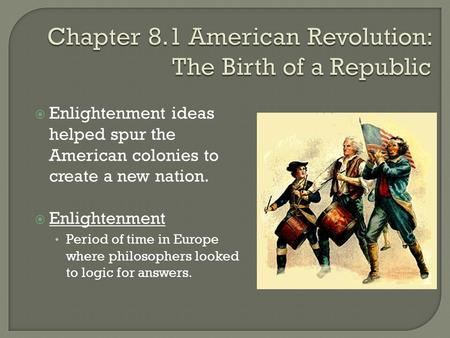  Enlightenment ideas helped spur the American colonies to create a new nation.  Enlightenment Period of time in Europe where philosophers looked to logic.