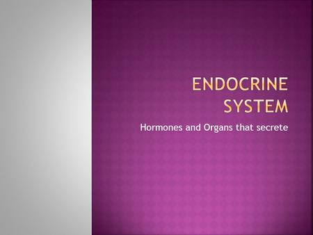Hormones and Organs that secrete. LT: I can identify and describe the role of hormones of the Endocrine system. Th: Feb 27, 2014.