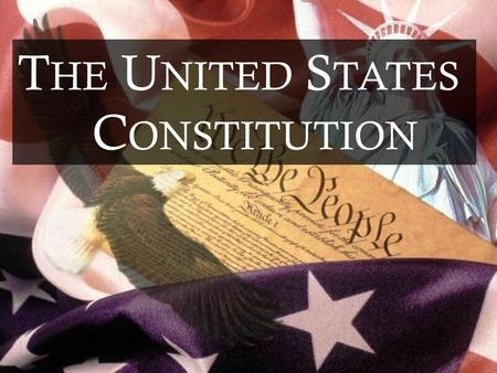 T HE U NITED S TATES C ONSTITUTION. Questions that are asked about the United States Constitution. Why was it written? What events led to its creation?