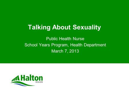 Talking About Sexuality Public Health Nurse School Years Program, Health Department March 7, 2013.