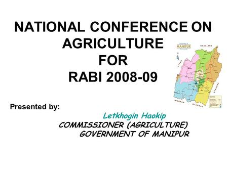 NATIONAL CONFERENCE ON AGRICULTURE FOR RABI 2008-09 Presented by: Letkhogin Haokip COMMISSIONER (AGRICULTURE) GOVERNMENT OF MANIPUR.