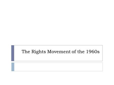 The Rights Movement of the 1960s. Beginnings of the Rights Movement  In the 1960s, many Canadians became increasingly aware of a gap between the society.