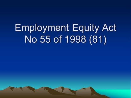 Employment Equity Act No 55 of 1998 (81). Purpose of EE Act (81) Redress past discrimination –Eliminate unfair discrimination [applies to all employers]