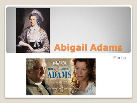 Abigail Adams Marisa Abigail Smith-Adams Abigail Smith-Adams Abigail Adams was born October 22 nd 1744, Weymouth, Massachusetts. Her full including maiden.