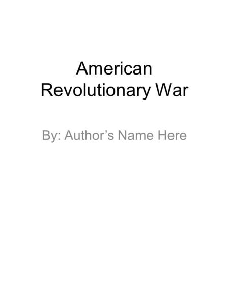 American Revolutionary War By: Author's Name Here.
