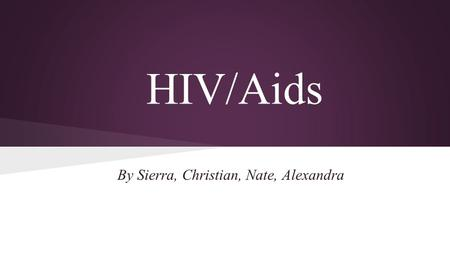 HIV/Aids By Sierra, Christian, Nate, Alexandra. What is HIV?: The human immunodeficiency virus is a lentivirus that causes the acquired immunodeficiency.