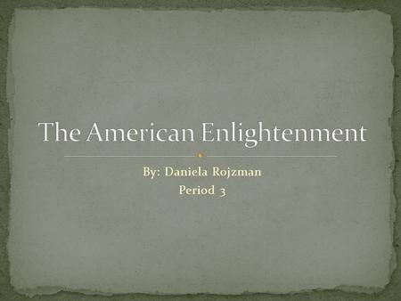 By: Daniela Rojzman Period 3. The Enlightenment was an intellectual movement emphasizing reason and individualism rather than tradition. The Age of Reason.