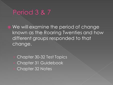  We will examine the period of change known as the Roaring Twenties and how different groups responded to that change. › Chapter 30-32 Test Topics › Chapter.