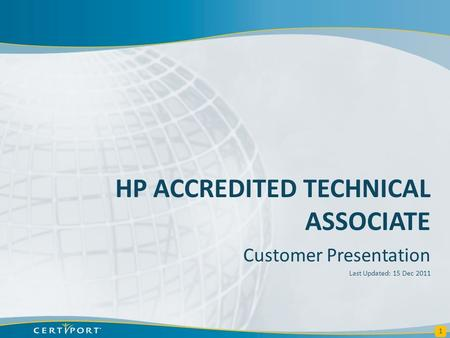 HP ACCREDITED TECHNICAL ASSOCIATE Customer Presentation Last Updated: 15 Dec 2011 1.