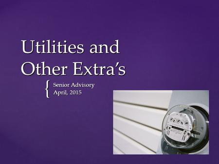 { Utilities and Other Extra's Senior Advisory April, 2015.