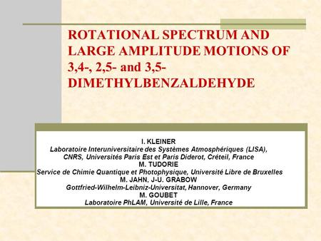 ROTATIONAL SPECTRUM AND LARGE AMPLITUDE MOTIONS OF 3,4-, 2,5- and 3,5- DIMETHYLBENZALDEHYDE I. KLEINER Laboratoire Interuniversitaire des Systèmes Atmosphériques.