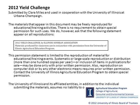 2012 Yield Challenge Submitted by Clara Miles and used in cooperation with the University of Illinois at Urbana-Champaign. The materials that appear in.