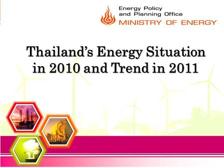 Thailand's Energy Situation in 2010 and Trend in 2011.
