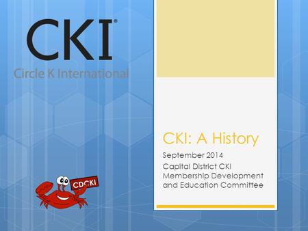 CKI: A History September 2014 Capital District CKI Membership Development and Education Committee.