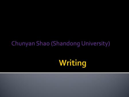Chunyan Shao (Shandong University).  Topics (10 letters 49 essays)  Two each time, one letter, one essay  14 weeks (14 letters, 14 essays)  Writing.