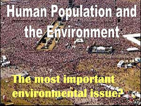The most important environmental issue?. The scientific study of the characteristics in the size and structure of human and non- human populations.
