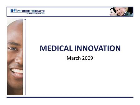 MEDICAL INNOVATION March 2009. What Are The Public Health Benefits of Medical Innovation? Breakthrough medicines New devices Innovative medical procedures.