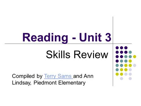 Reading - Unit 3 Skills Review Compiled by Terry Sams and Ann Lindsay, Piedmont ElementaryTerry Sams.