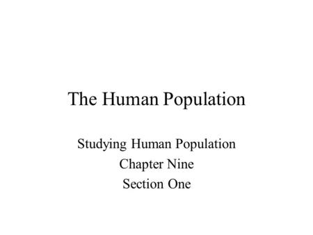 The Human Population Studying Human Population Chapter Nine Section One.