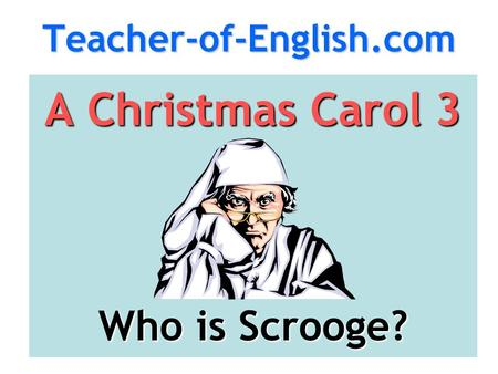 Teacher-of-English.comA Christmas Carol 3 Who is Scrooge?