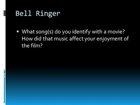 Bell Ringer  What song(s) do you identify with a movie? How did that music affect your enjoyment of the film?