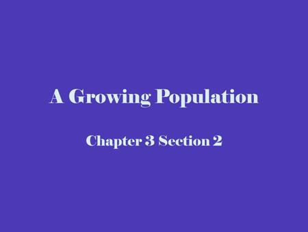 A Growing Population Chapter 3 Section 2. Population Growth is Worldwide The rate of population growth has increased rapidly in modern times. 1960  World.