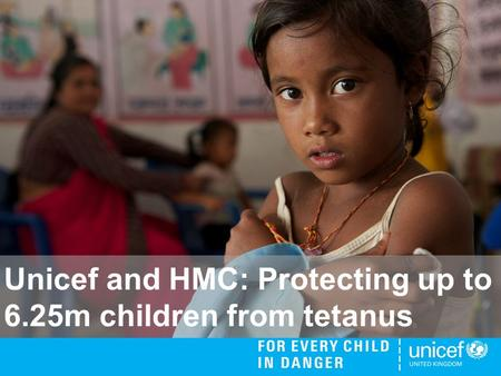 Unicef and HMC: Protecting up to 6.25m children from tetanus.