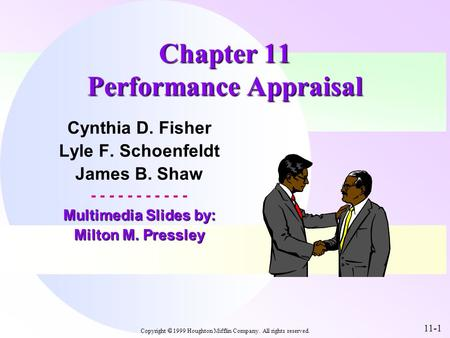 Copyright  1999 Houghton Mifflin Company. All rights reserved. 11-1 Chapter 11 Performance Appraisal Cynthia D. Fisher Lyle F. Schoenfeldt James B. Shaw.