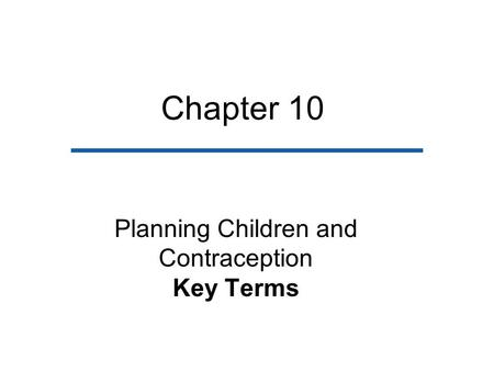 Chapter 10 Planning Children and Contraception Key Terms.