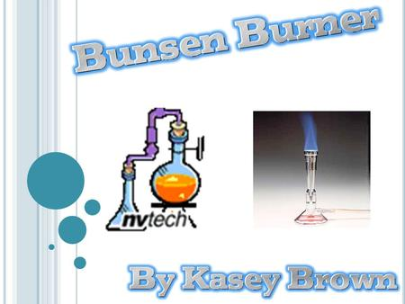 A Bunsen Burner was named after Robert Bunsen. It is a common piece of science equipment that produces a gas flame. It is used for heating, sterilization,
