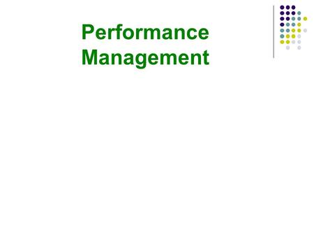 Performance Management. Concept Performance management can be defined as a strategic and integrated approach to sustained success to organizations by.