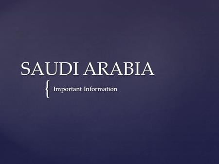 { SAUDI ARABIA Important Information.  Personal Customs  Hands and Feet  Clothing  Religious Holidays  Food Customs  Other Important Notes Overview.