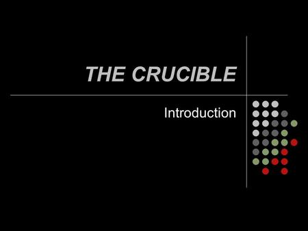 THE CRUCIBLE Introduction. Before we begin… In a brief paragraph, tell me about a time you were caught doing something you were not supposed to be doing.