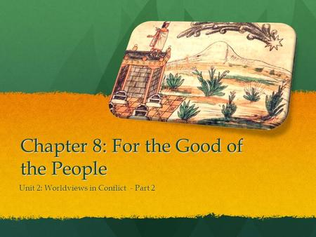 Chapter 8: For the Good of the People Unit 2: Worldviews in Conflict - Part 2.