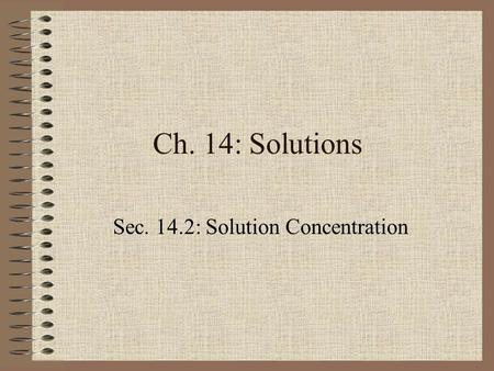 Ch. 14: Solutions Sec. 14.2: Solution Concentration.